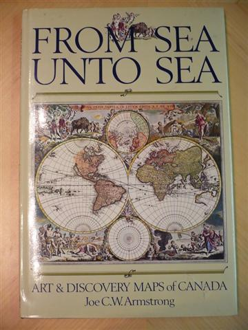 ARMSTRONG. From Sea Unto Sea: Art & Discovery Maps of Canada