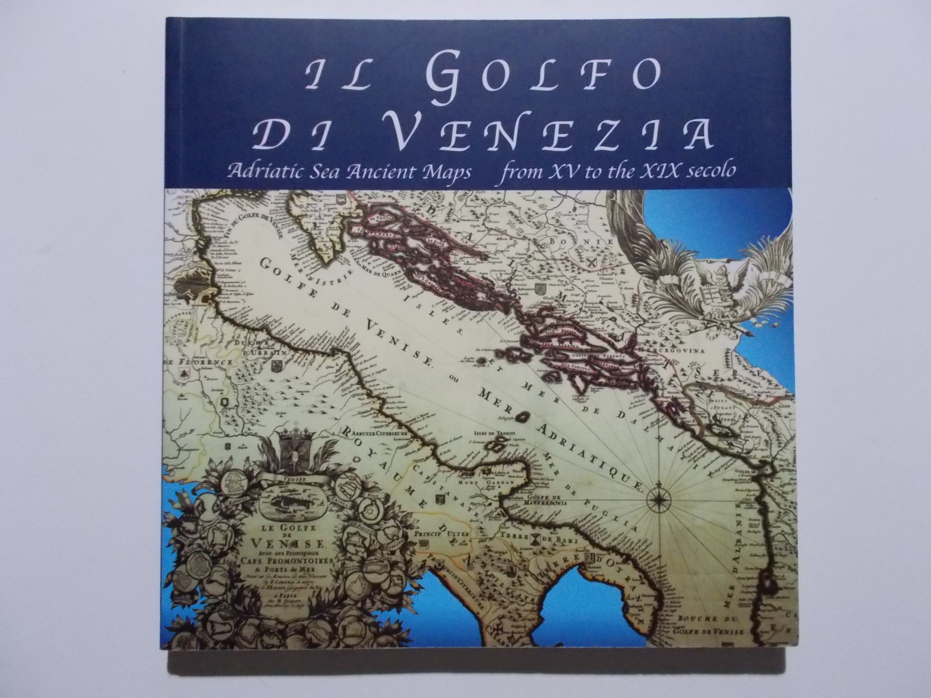 Il Golfo di Venezia. Adriatic Sea Ancient Maps From XV To the XIX Secolo. Collezione cartografica Gianni Brandozzi.