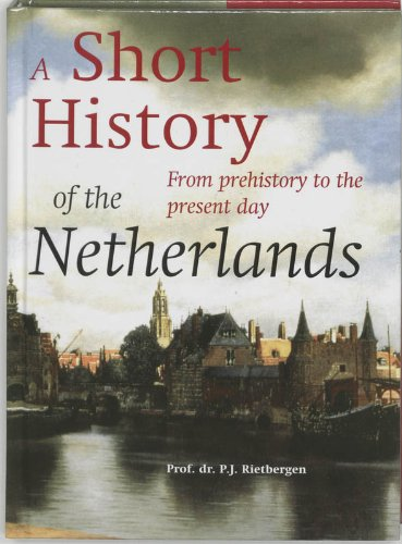 A SHORT HISTORY OF THE NETHERLANDS - PROF. DR. P.J. RIETBERGEN