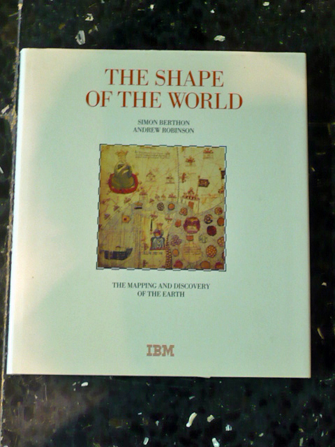 Simon Berthon George Philip. The Shape of the world: The Mapping and Discovery of the Earth