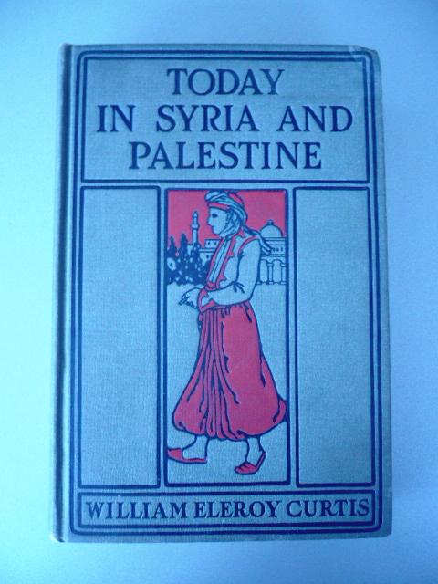 William Eleroy Curtis. Today in Syria and Palestine