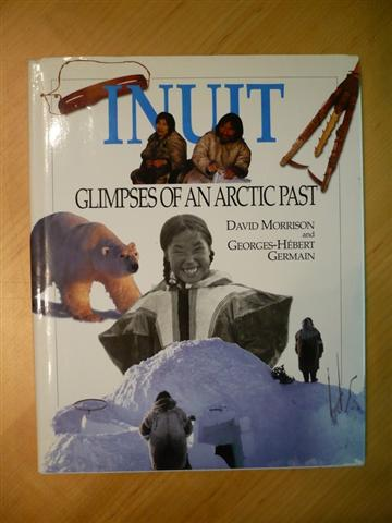 David Morrison, Georges-Hébert Germain. Inuit, Glimpses of an Arctic Past