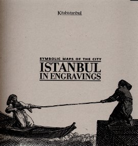 ISTANBUL IN ENGRAVINGS - SYMBOLIC MAPS OF THE CITY
